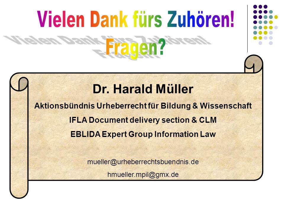Dr. Harald Müller Aktionsbündnis Urheberrecht für Bildung & Wissenschaft IFLA Document delivery section & CLM EBLIDA Expert Group Information Law muel