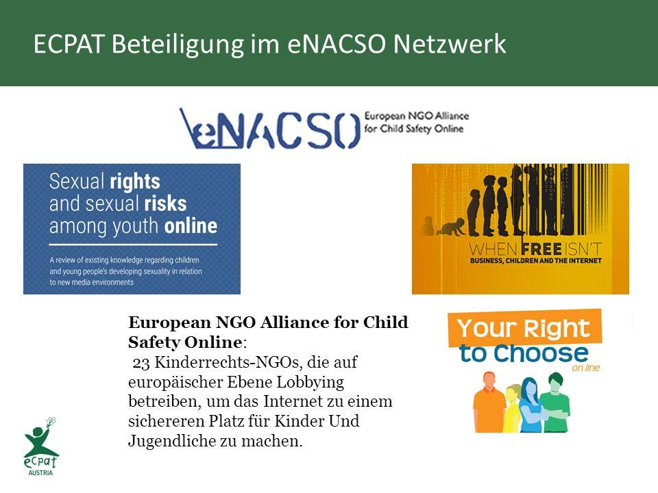 ECPAT Beteiligung im eNACSO Netzwerk European NGO Alliance for Child Safety Online: 23 Kinderrechts-NGOs, die auf europäischer Ebene Lobbying betreiben, um das Internet zu einem sichereren Platz für Kinder Und Jugendliche zu machen.
