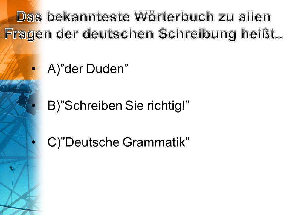 """A)""""der Duden"""" B)""""Schreiben Sie richtig!"""" C)""""Deutsche Grammatik"""""""