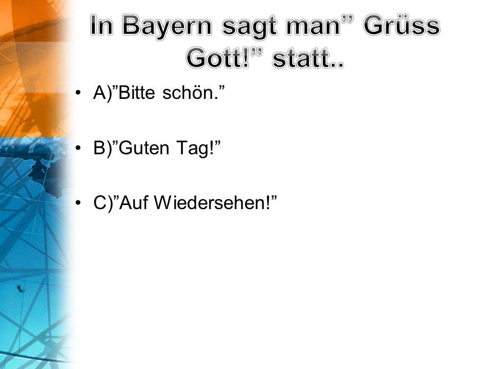 """A)""""Bitte schön."""" B)""""Guten Tag!"""" C)""""Auf Wiedersehen!"""""""