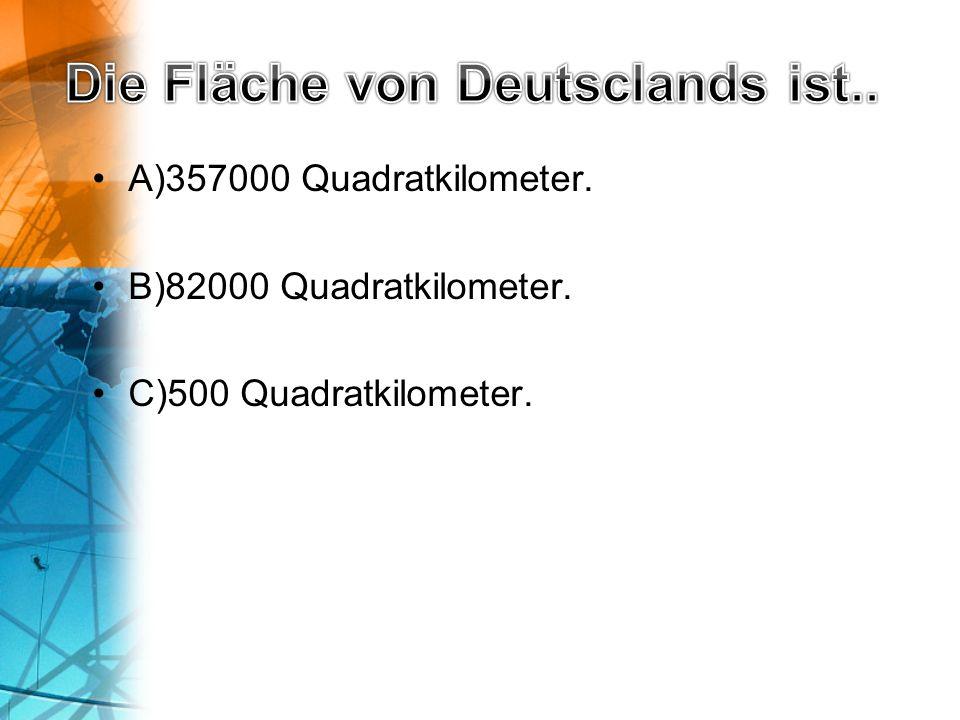 A)357000 Quadratkilometer. B)82000 Quadratkilometer. C)500 Quadratkilometer.