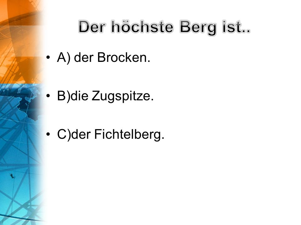 A) der Brocken. B)die Zugspitze. C)der Fichtelberg.