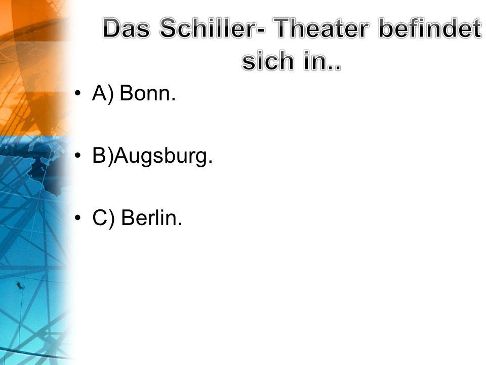 A) Bonn. B)Augsburg. C) Berlin.