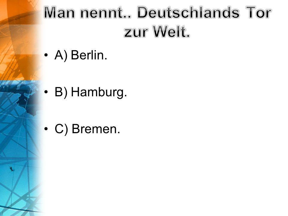 A) Berlin. B) Hamburg. C) Bremen.