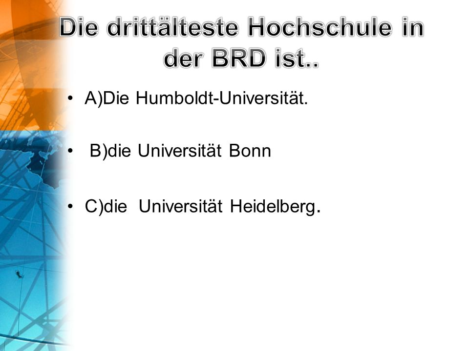 A)Die Humboldt-Universität. B)die Universität Bonn C)die Universität Heidelberg.