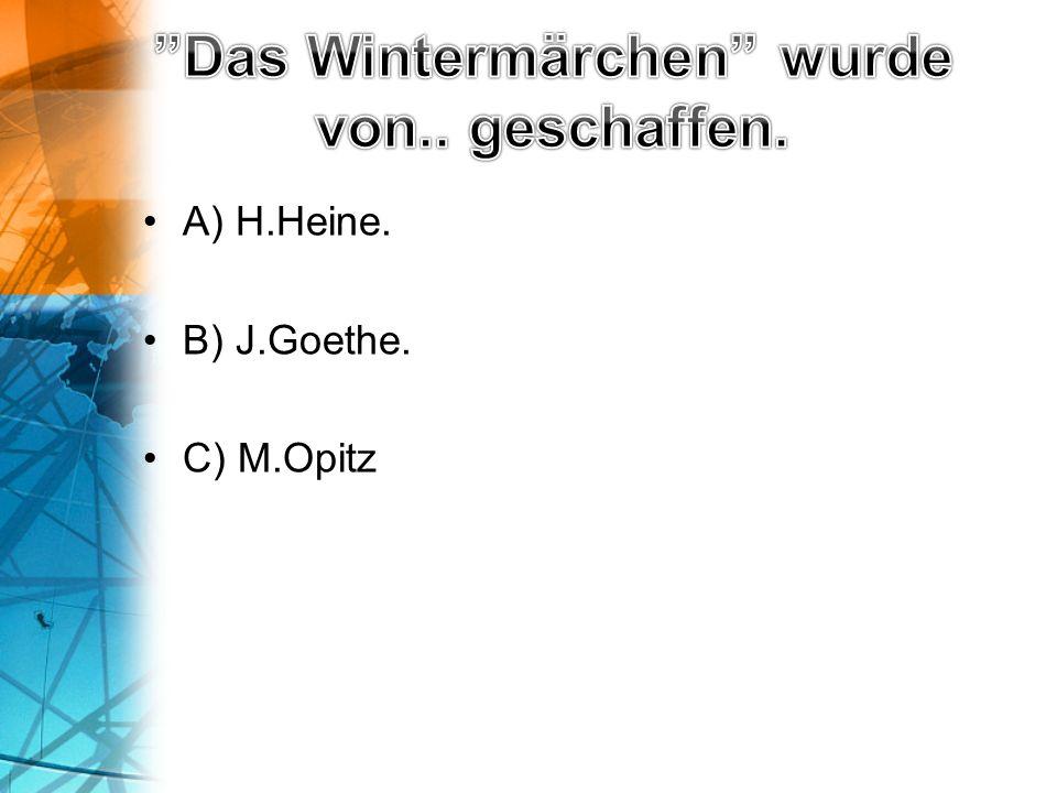A) H.Heine. B) J.Goethe. C) M.Opitz
