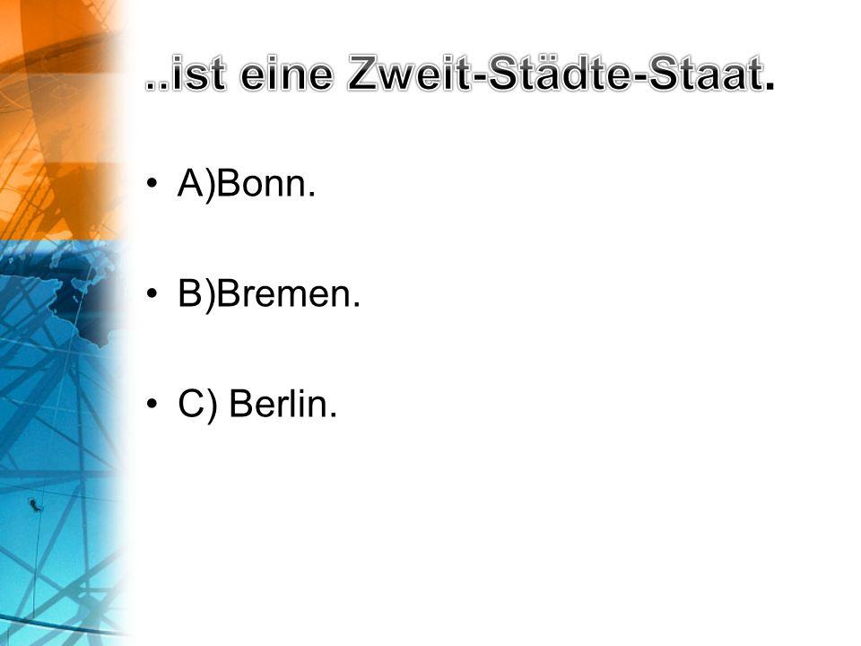 A)Bonn. B)Bremen. C) Berlin.