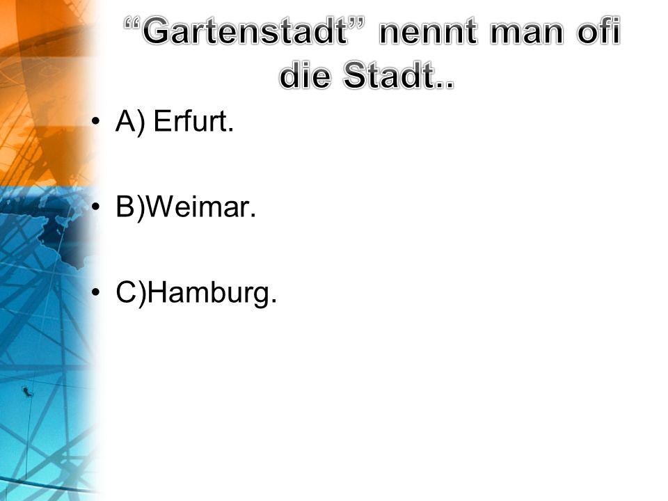 A) Erfurt. B)Weimar. C)Hamburg.