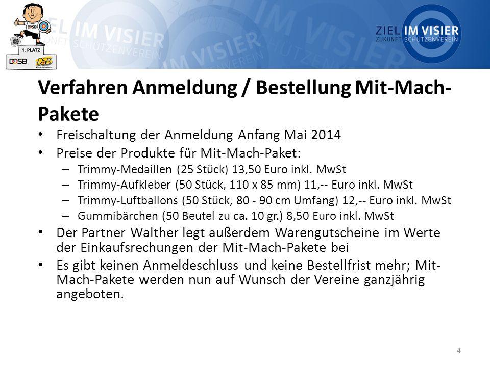 4 Verfahren Anmeldung / Bestellung Mit-Mach- Pakete Freischaltung der Anmeldung Anfang Mai 2014 Preise der Produkte für Mit-Mach-Paket: – Trimmy-Medaillen (25 Stück) 13,50 Euro inkl.