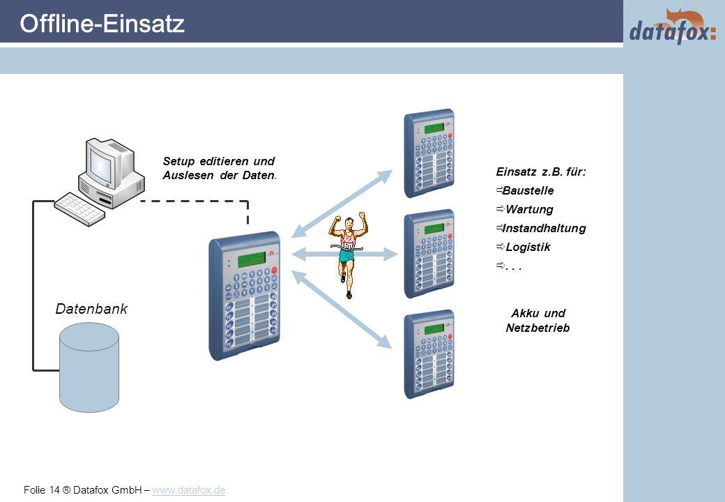 Folie 14 ® Datafox GmbH – www.datafox.de Offline-Einsatz Datenbank Setup editieren und Auslesen der Daten.