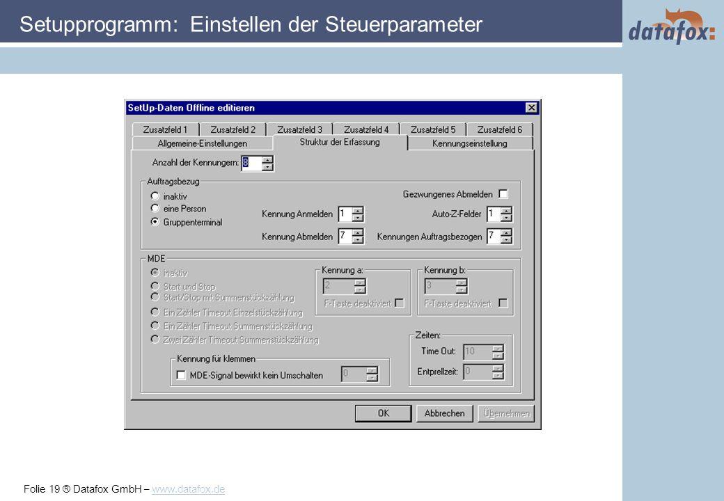 Folie 19 ® Datafox GmbH – www.datafox.de Setupprogramm: Einstellen der Steuerparameter