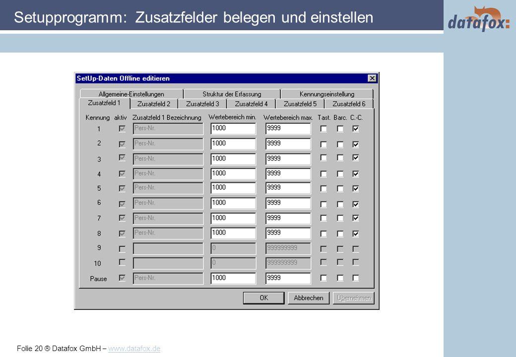 Folie 20 ® Datafox GmbH – www.datafox.de Setupprogramm: Zusatzfelder belegen und einstellen