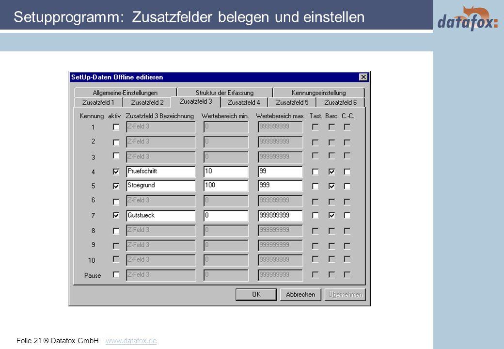Folie 21 ® Datafox GmbH – www.datafox.de Setupprogramm: Zusatzfelder belegen und einstellen