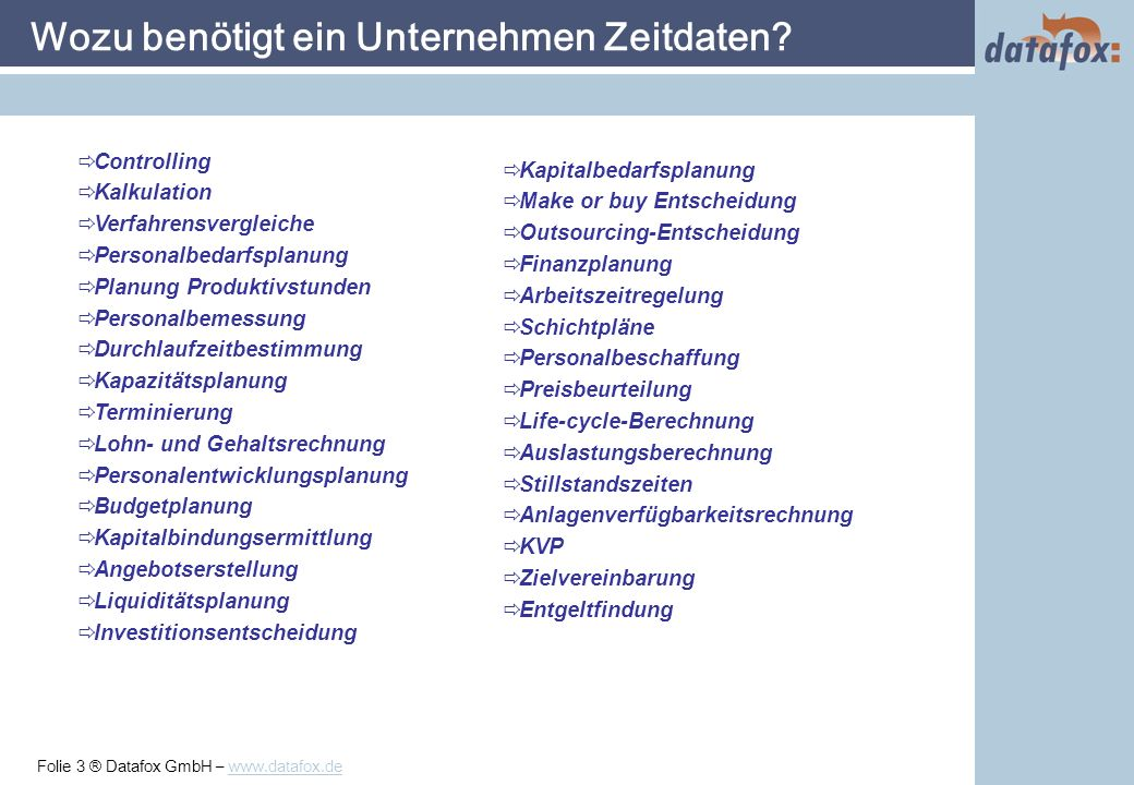 Folie 3 ® Datafox GmbH – www.datafox.de Wozu benötigt ein Unternehmen Zeitdaten.