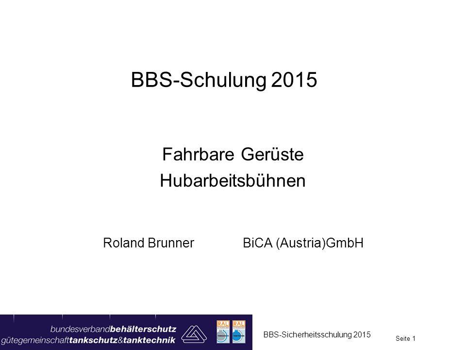 BBS-Schulung 2015 Fahrbare Gerüste Hubarbeitsbühnen Roland BrunnerBiCA (Austria)GmbH BBS-Sicherheitsschulung 2015 Seite 1
