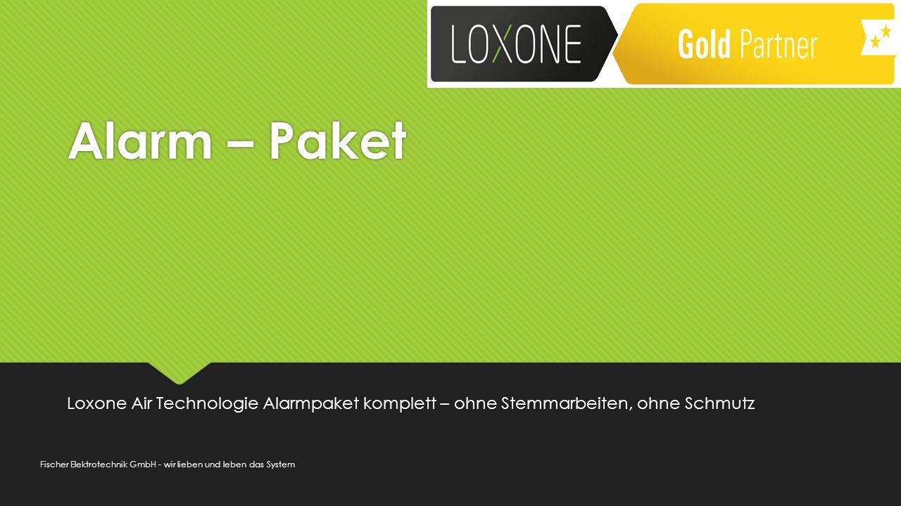 Alarm – Paket Loxone Air Technologie Alarmpaket komplett – ohne Stemmarbeiten, ohne Schmutz Fischer Elektrotechnik GmbH - wir lieben und leben das System