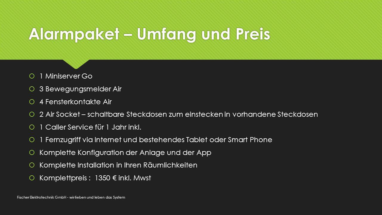 Alarmpaket – Umfang und Preis  1 Miniserver Go  3 Bewegungsmelder Air  4 Fensterkontakte Air  2 Air Socket – schaltbare Steckdosen zum einstecken in vorhandene Steckdosen  1 Caller Service für 1 Jahr inkl.