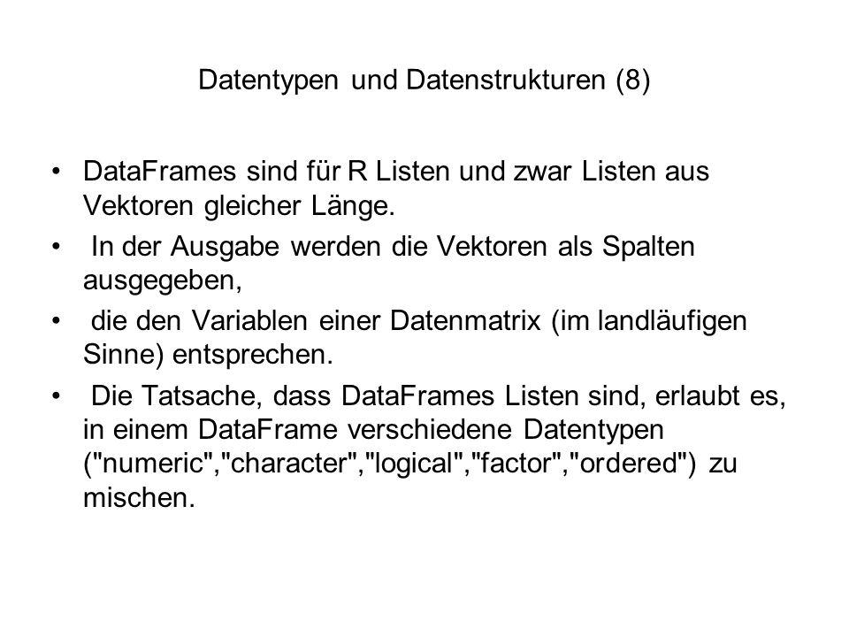 Datentypen und Datenstrukturen (8) DataFrames sind für R Listen und zwar Listen aus Vektoren gleicher Länge.