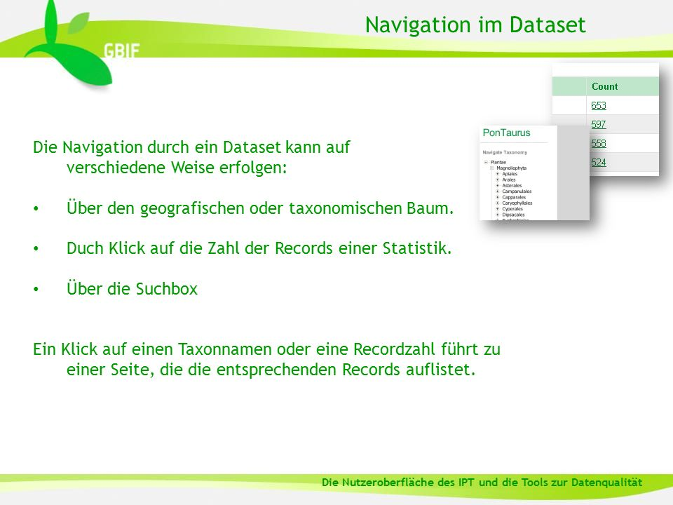 Navigation im Dataset Die Navigation durch ein Dataset kann auf verschiedene Weise erfolgen: Über den geografischen oder taxonomischen Baum. Duch Klic