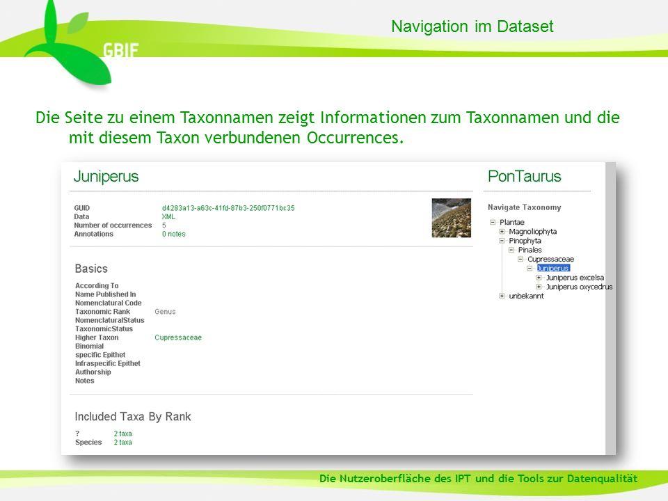 Die Seite zu einem Taxonnamen zeigt Informationen zum Taxonnamen und die mit diesem Taxon verbundenen Occurrences. Navigation im Dataset Die Nutzerobe