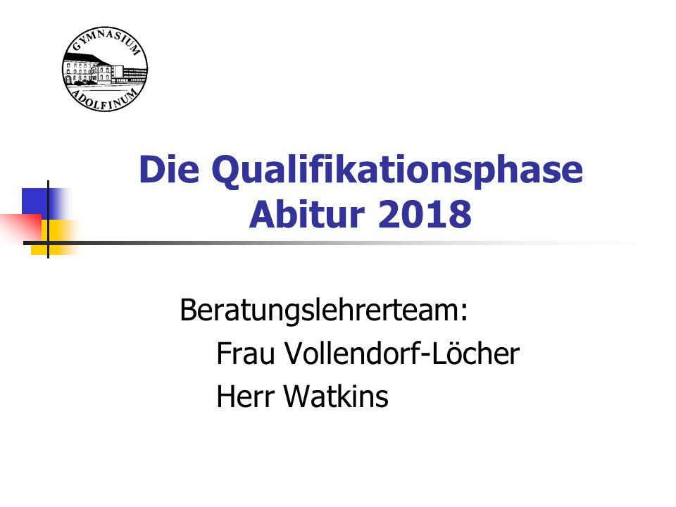 Die Qualifikationsphase Abitur 2018 Beratungslehrerteam: Frau Vollendorf-Löcher Herr Watkins