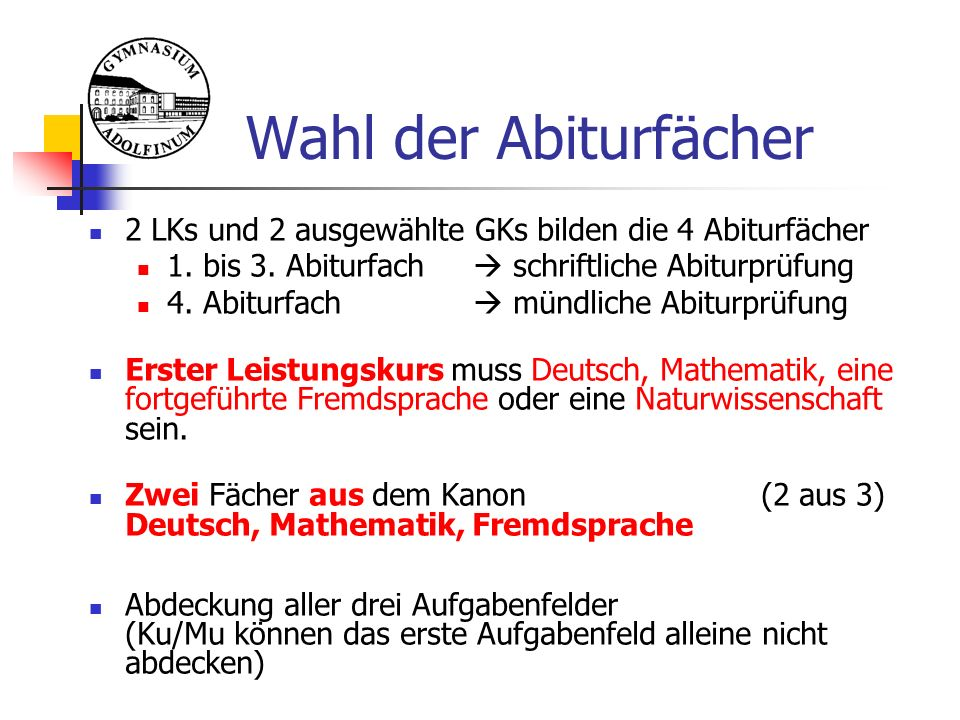 Wahl der Abiturfächer 2 LKs und 2 ausgewählte GKs bilden die 4 Abiturfächer 1. bis 3. Abiturfach  schriftliche Abiturprüfung 4. Abiturfach  mündlich