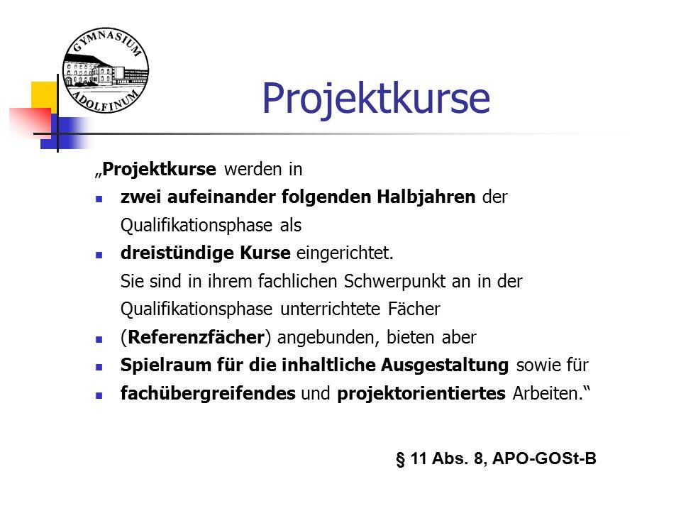"""Projektkurse """"Projektkurse werden in zwei aufeinander folgenden Halbjahren der Qualifikationsphase als dreistündige Kurse eingerichtet."""
