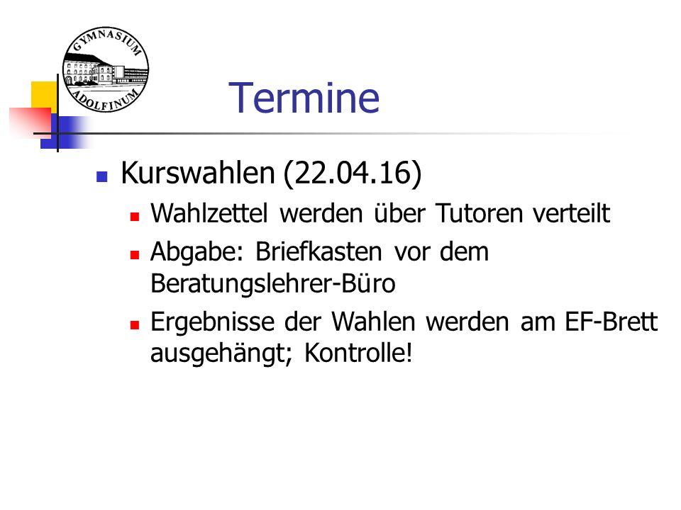 Termine Kurswahlen (22.04.16) Wahlzettel werden über Tutoren verteilt Abgabe: Briefkasten vor dem Beratungslehrer-Büro Ergebnisse der Wahlen werden am EF-Brett ausgehängt; Kontrolle!