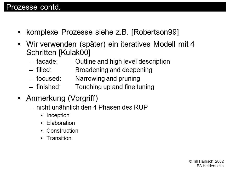 © Till Hänisch, 2002 BA Heidenheim Prozesse contd. komplexe Prozesse siehe z.B. [Robertson99] Wir verwenden (später) ein iteratives Modell mit 4 Schri