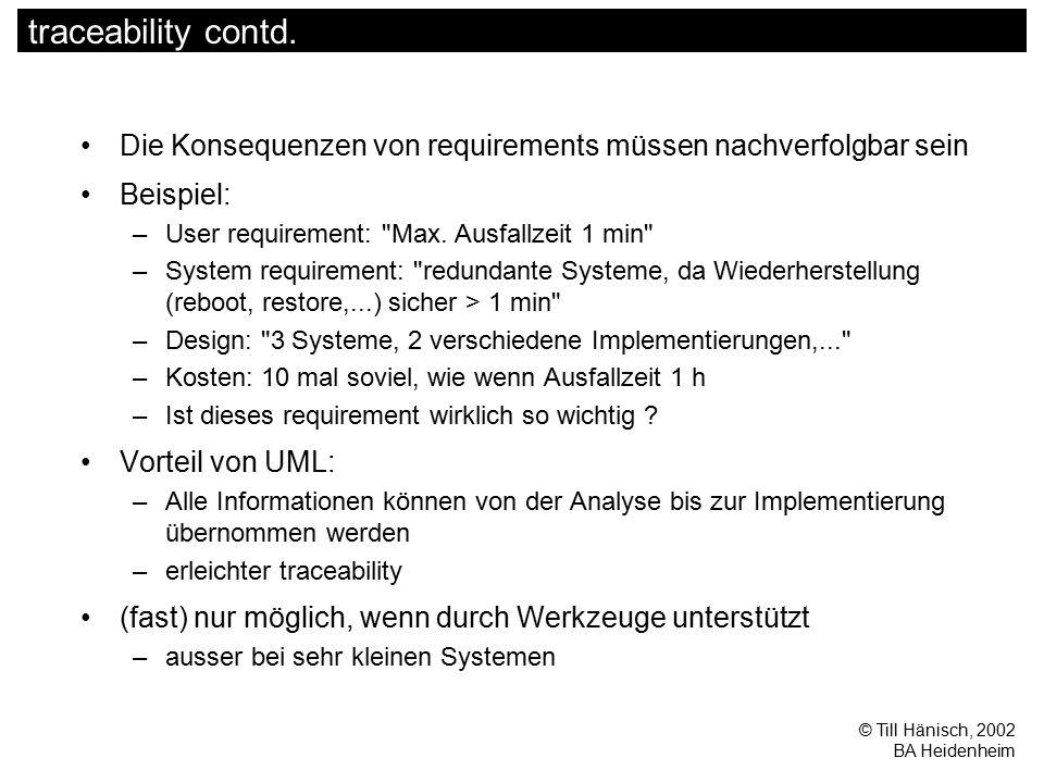 © Till Hänisch, 2002 BA Heidenheim traceability contd. Die Konsequenzen von requirements müssen nachverfolgbar sein Beispiel: –User requirement: