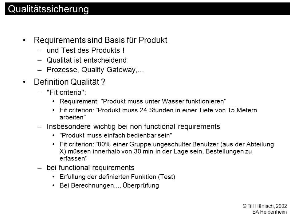 © Till Hänisch, 2002 BA Heidenheim Qualitätssicherung Requirements sind Basis für Produkt –und Test des Produkts ! –Qualität ist entscheidend –Prozess
