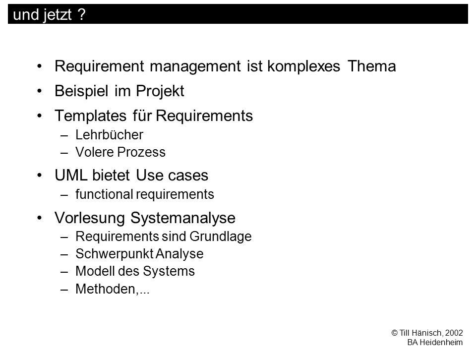 © Till Hänisch, 2002 BA Heidenheim und jetzt ? Requirement management ist komplexes Thema Beispiel im Projekt Templates für Requirements –Lehrbücher –