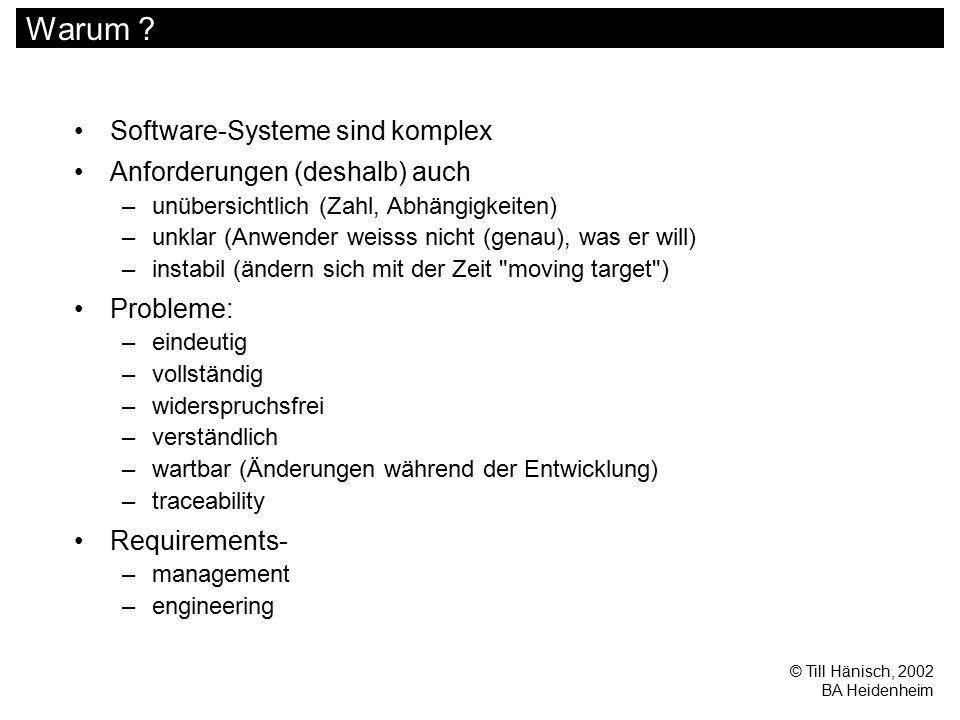 © Till Hänisch, 2002 BA Heidenheim Warum ? Software-Systeme sind komplex Anforderungen (deshalb) auch –unübersichtlich (Zahl, Abhängigkeiten) –unklar