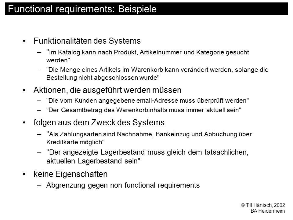 © Till Hänisch, 2002 BA Heidenheim Functional requirements: Beispiele Funktionalitäten des Systems –