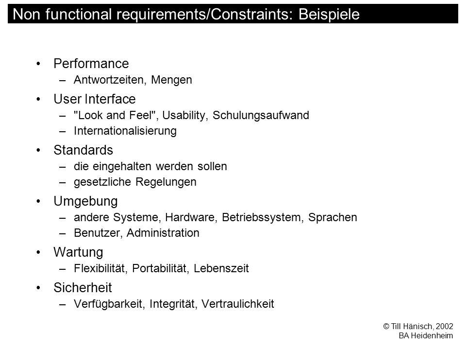 © Till Hänisch, 2002 BA Heidenheim Non functional requirements/Constraints: Beispiele Performance –Antwortzeiten, Mengen User Interface –