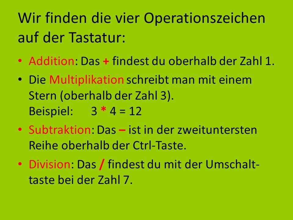 Wir finden die vier Operationszeichen auf der Tastatur: Addition: Das + findest du oberhalb der Zahl 1.