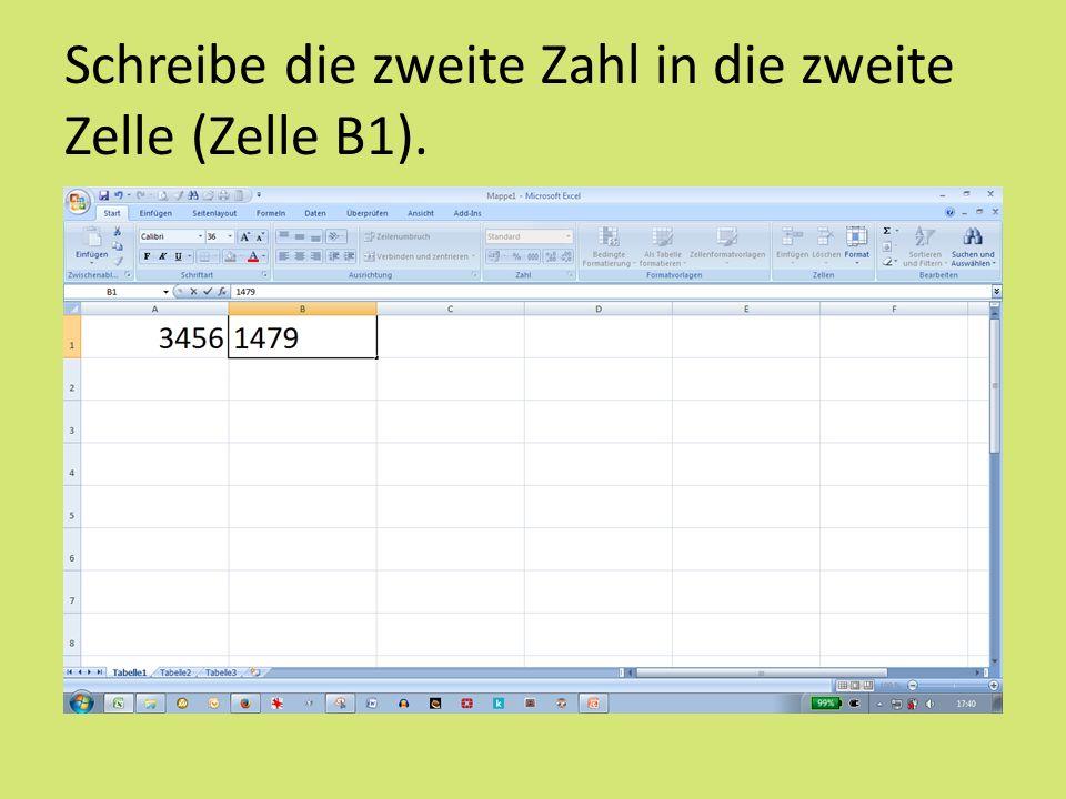 Schreibe die zweite Zahl in die zweite Zelle (Zelle B1).