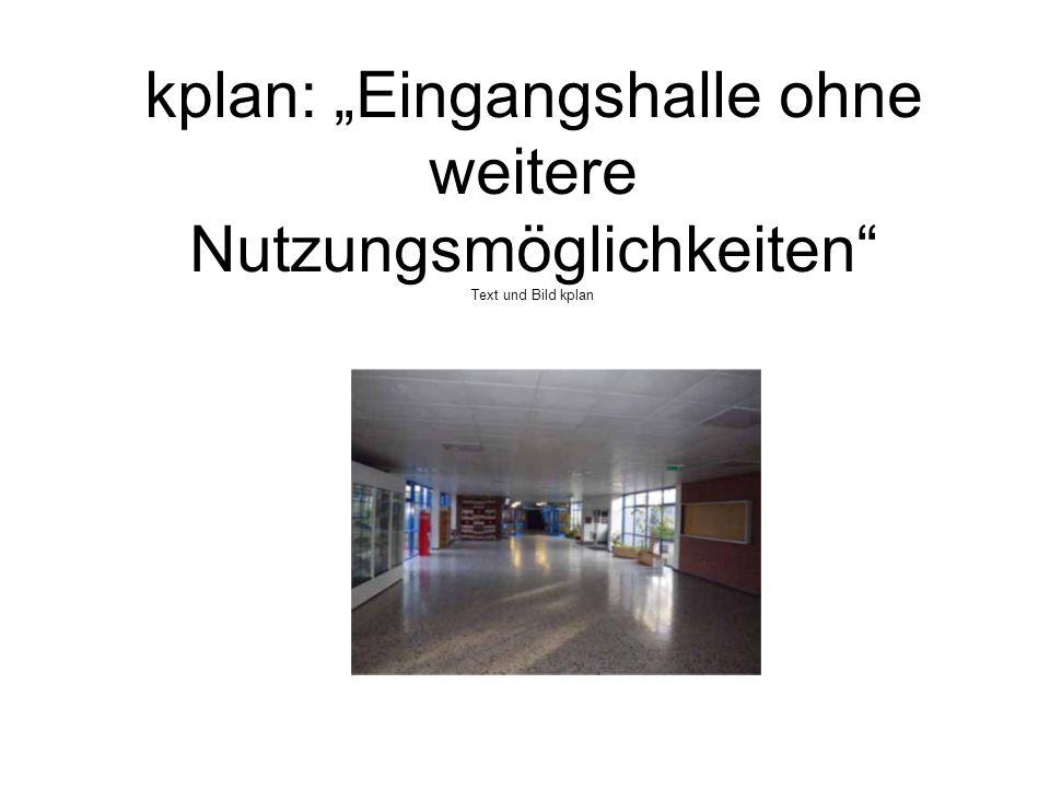 """kplan: """"Eingangshalle ohne weitere Nutzungsmöglichkeiten"""" Text und Bild kplan"""