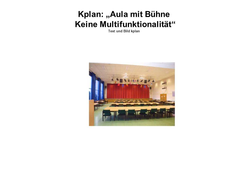 """Kplan: """"Aula mit Bühne Keine Multifunktionalität"""" Text und Bild kplan"""
