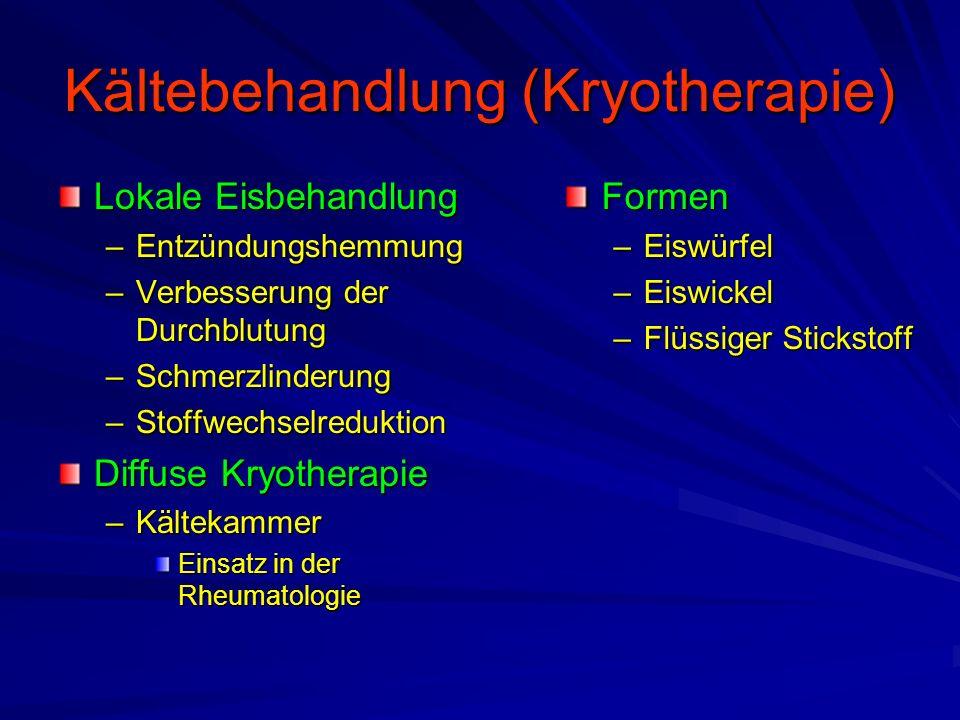 Kältebehandlung (Kryotherapie) Lokale Eisbehandlung –Entzündungshemmung –Verbesserung der Durchblutung –Schmerzlinderung –Stoffwechselreduktion Diffus