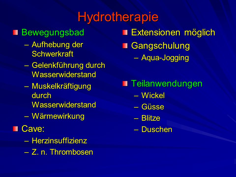 Hydrotherapie Bewegungsbad –Aufhebung der Schwerkraft –Gelenkführung durch Wasserwiderstand –Muskelkräftigung durch Wasserwiderstand –Wärmewirkung Cav