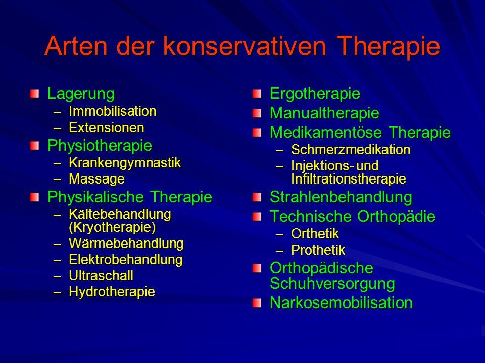 Arten der konservativen Therapie Lagerung –Immobilisation –Extensionen Physiotherapie –Krankengymnastik –Massage Physikalische Therapie –Kältebehandlu