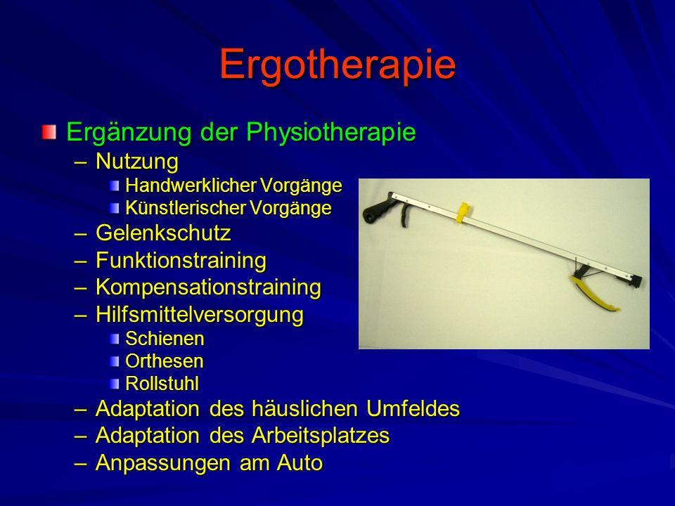 Ergotherapie Ergänzung der Physiotherapie –Nutzung Handwerklicher Vorgänge Künstlerischer Vorgänge –Gelenkschutz –Funktionstraining –Kompensationstrai