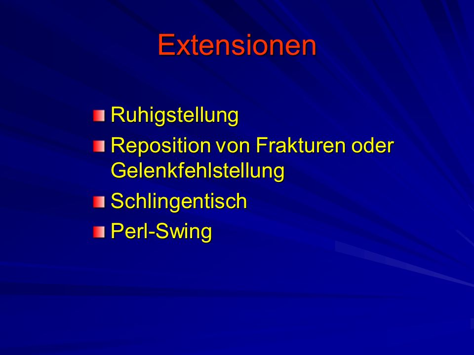 Extensionen Ruhigstellung Reposition von Frakturen oder Gelenkfehlstellung SchlingentischPerl-Swing