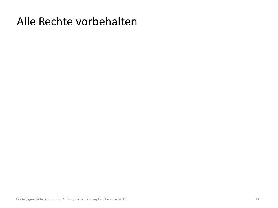 Kindertagesstätte Königsdorf © Burgi Bauer, Konzeption Februar 2013 30 Alle Rechte vorbehalten