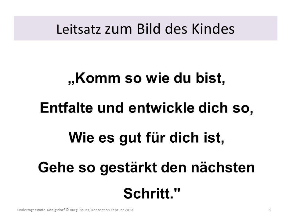 """Kindertagesstätte Königsdorf © Burgi Bauer, Konzeption Februar 2013 9 """"Komm so wie du bist 3."""