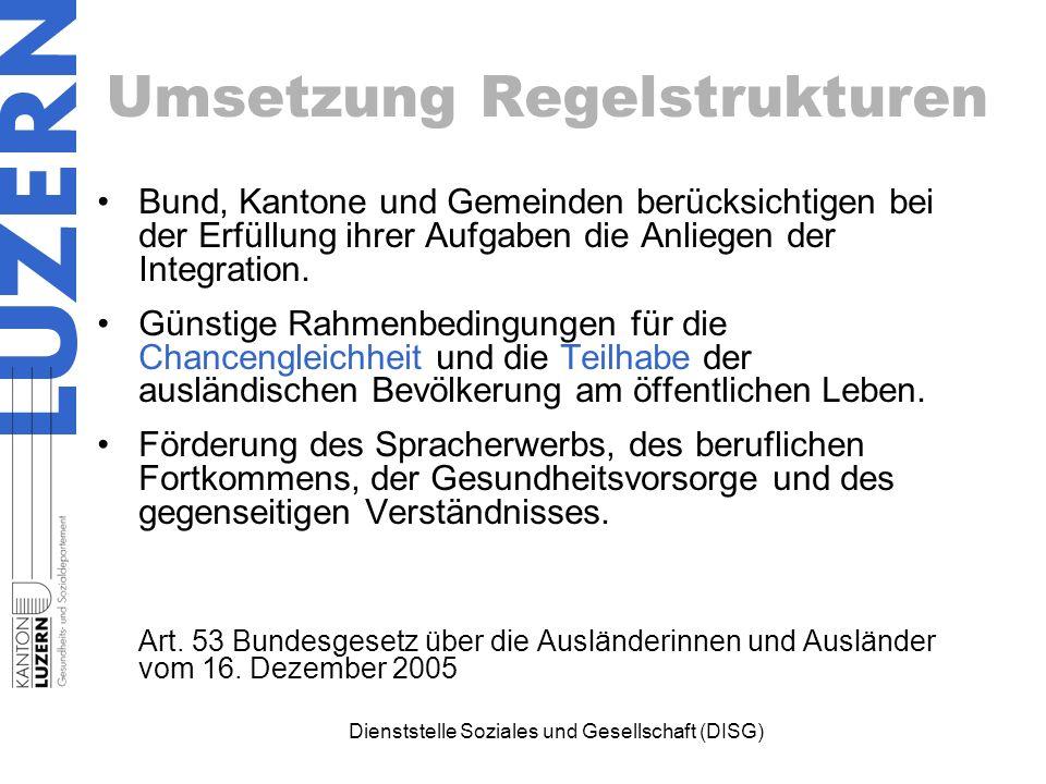 Umsetzung Regelstrukturen Bund, Kantone und Gemeinden berücksichtigen bei der Erfüllung ihrer Aufgaben die Anliegen der Integration. Günstige Rahmenbe