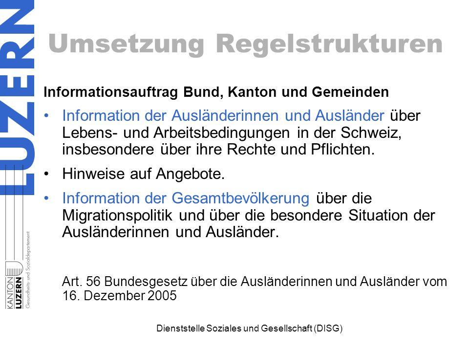 Umsetzung Regelstrukturen Informationsauftrag Bund, Kanton und Gemeinden Information der Ausländerinnen und Ausländer über Lebens- und Arbeitsbedingungen in der Schweiz, insbesondere über ihre Rechte und Pflichten.