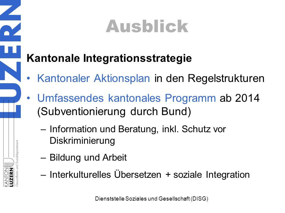 Ausblick Kantonale Integrationsstrategie Kantonaler Aktionsplan in den Regelstrukturen Umfassendes kantonales Programm ab 2014 (Subventionierung durch Bund) –Information und Beratung, inkl.