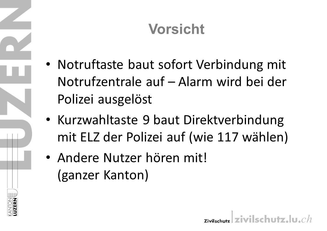 Vorsicht Notruftaste baut sofort Verbindung mit Notrufzentrale auf – Alarm wird bei der Polizei ausgelöst Kurzwahltaste 9 baut Direktverbindung mit ELZ der Polizei auf (wie 117 wählen) Andere Nutzer hören mit.